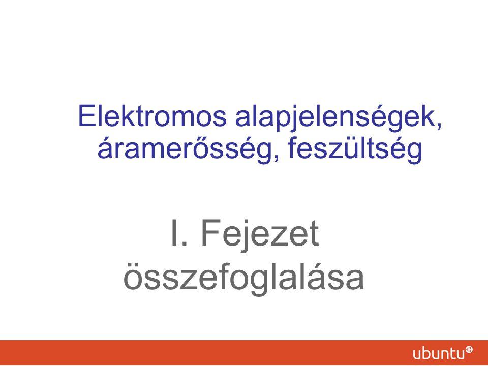 Elektromos alapjelenségek, áramerősség, feszültség I. Fejezet összefoglalása