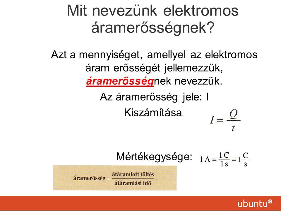 Mit nevezünk elektromos áramerősségnek? Azt a mennyiséget, amellyel az elektromos áram erősségét jellemezzük, áramerősségnek nevezzük. Az áramerősség