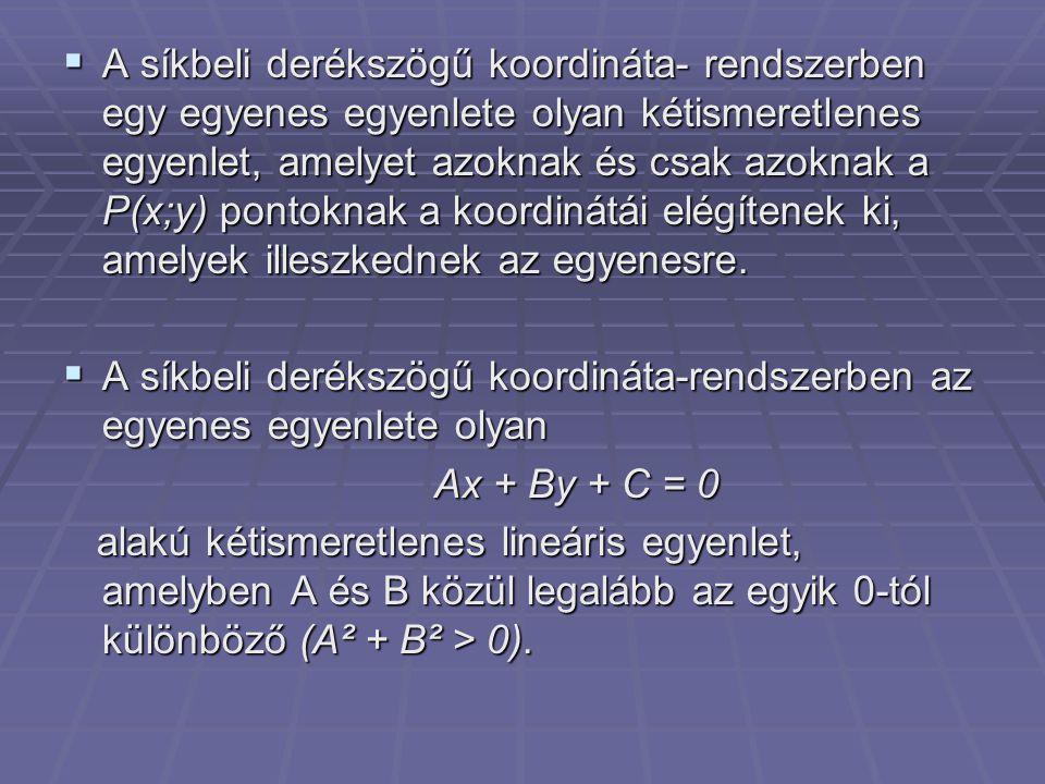  A síkbeli derékszögű koordináta- rendszerben egy egyenes egyenlete olyan kétismeretlenes egyenlet, amelyet azoknak és csak azoknak a P(x;y) pontokna