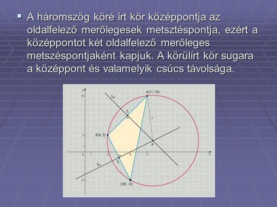  A háromszög köré írt kör középpontja az oldalfelező merőlegesek metsztéspontja, ezért a középpontot két oldalfelező merőleges metszéspontjaként kapj