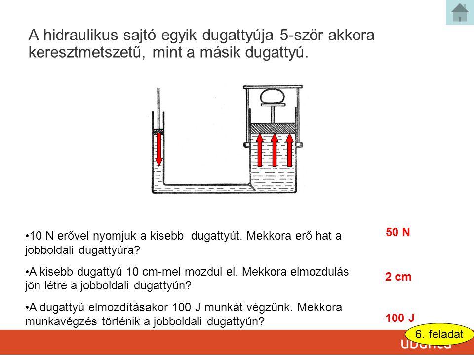 A hidraulikus sajtó egyik dugattyúja 5-ször akkora keresztmetszetű, mint a másik dugattyú.