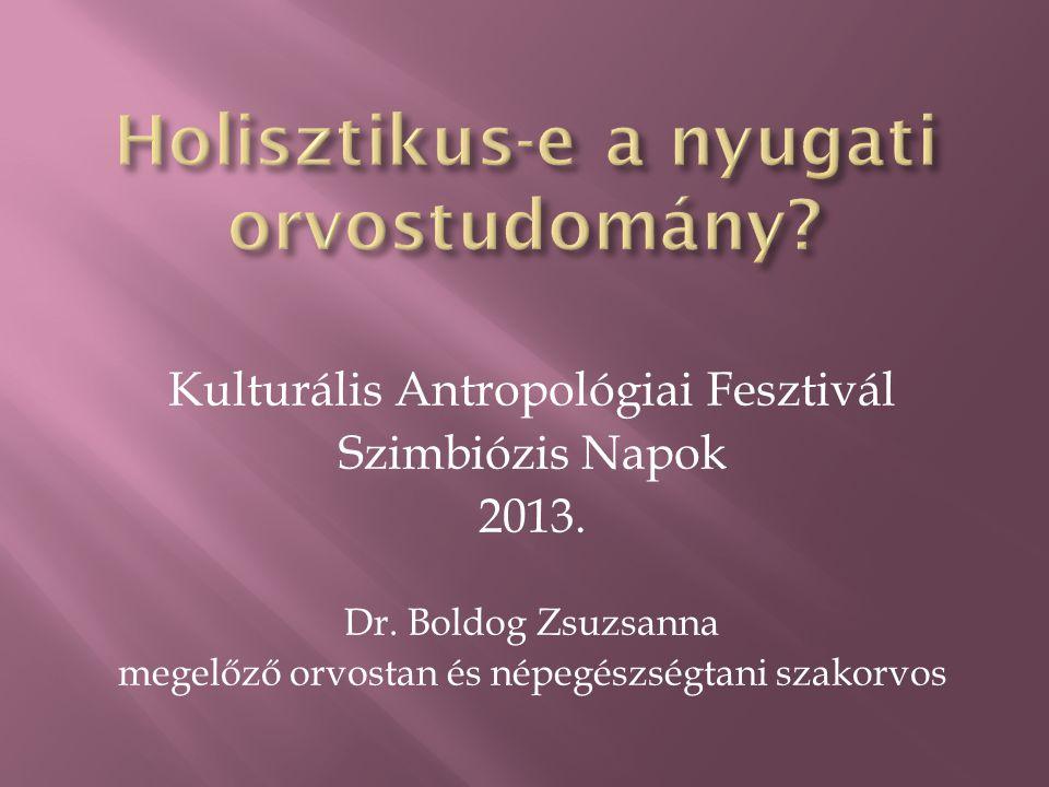 Kulturális Antropológiai Fesztivál Szimbiózis Napok 2013. Dr. Boldog Zsuzsanna megelőző orvostan és népegészségtani szakorvos
