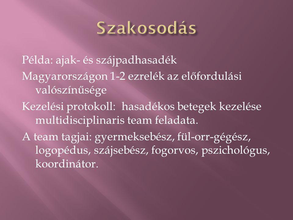 Példa: ajak- és szájpadhasadék Magyarországon 1-2 ezrelék az előfordulási valószínűsége Kezelési protokoll: hasadékos betegek kezelése multidisciplina