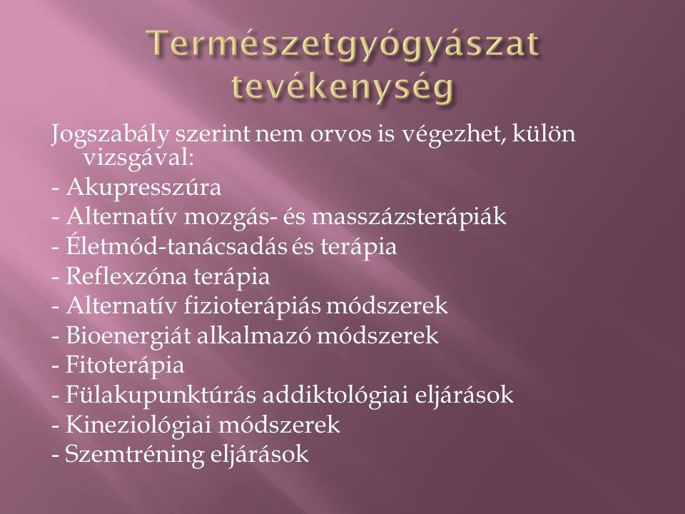 Jogszabály szerint nem orvos is végezhet, külön vizsgával: - Akupresszúra - Alternatív mozgás- és masszázsterápiák - Életmód-tanácsadás és terápia - R