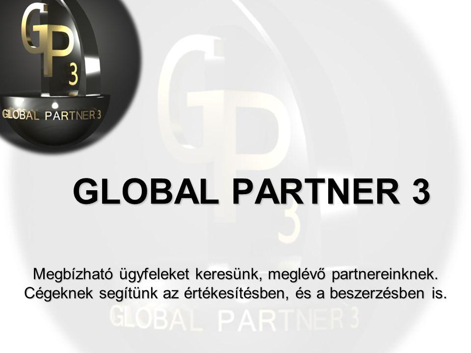 GLOBAL PARTNER 3 Megbízható ügyfeleket keresünk, meglévő partnereinknek. Cégeknek segítünk az értékesítésben, és a beszerzésben is.