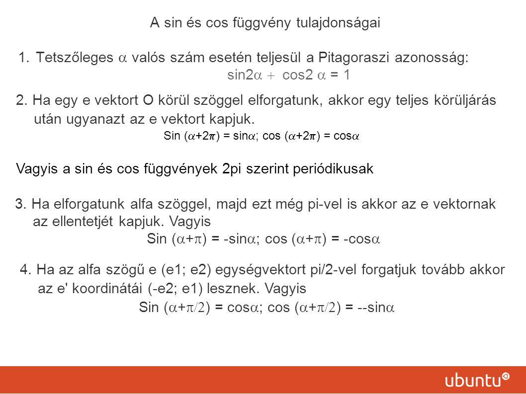 A sin és cos függvény tulajdonságai 1.Tetszőleges  valós szám esetén teljesül a Pitagoraszi azonosság: sin2  cos2  = 1 2. Ha egy e vektort O kö