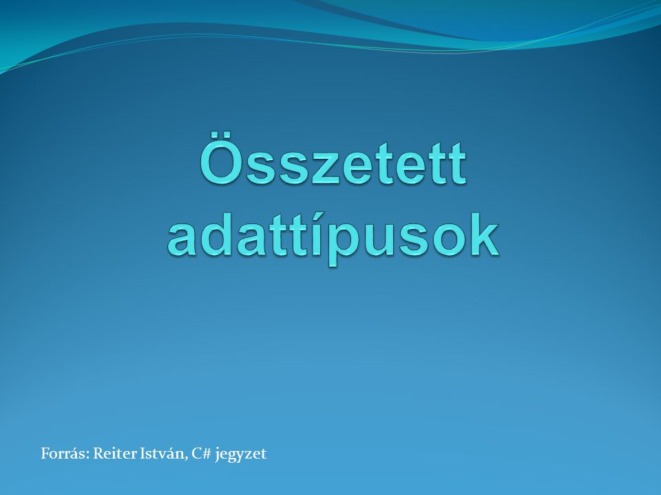 Forrás: Reiter István, C# jegyzet