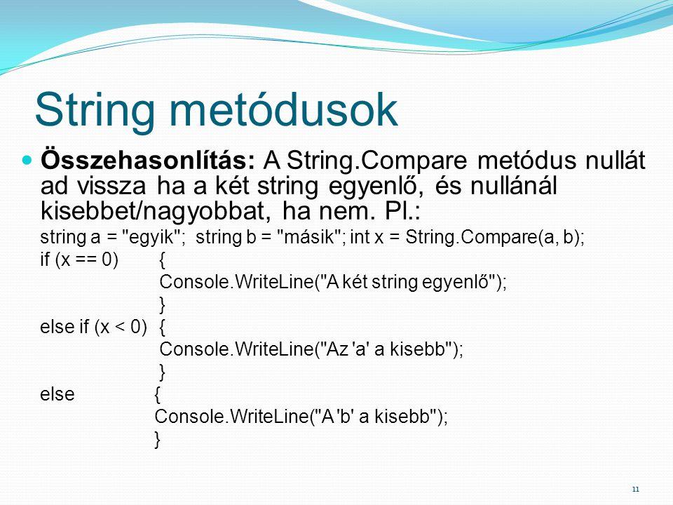 String metódusok Összehasonlítás: A String.Compare metódus nullát ad vissza ha a két string egyenlő, és nullánál kisebbet/nagyobbat, ha nem. Pl.: stri