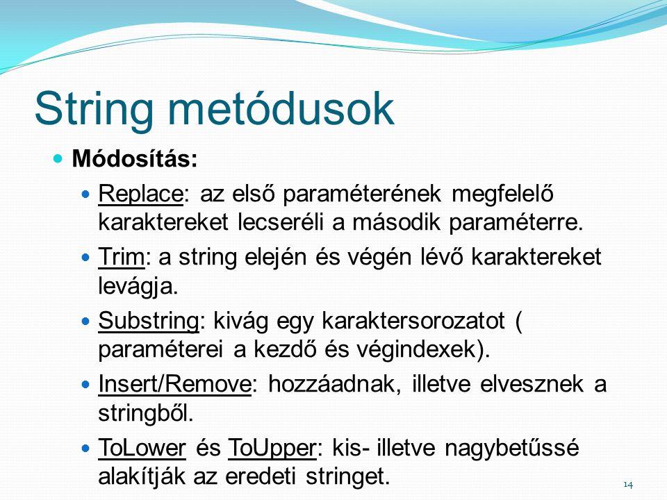 String metódusok 14 Módosítás: Replace: az első paraméterének megfelelő karaktereket lecseréli a második paraméterre. Trim: a string elején és végén l