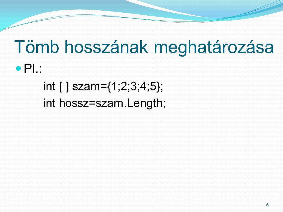 Tömb hosszának meghatározása Pl.: int [ ] szam={1;2;3;4;5}; int hossz=szam.Length; 6
