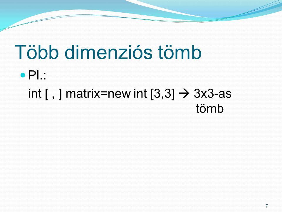 Több dimenziós tömb Pl.: int [, ] matrix=new int [3,3]  3x3-as tömb 7
