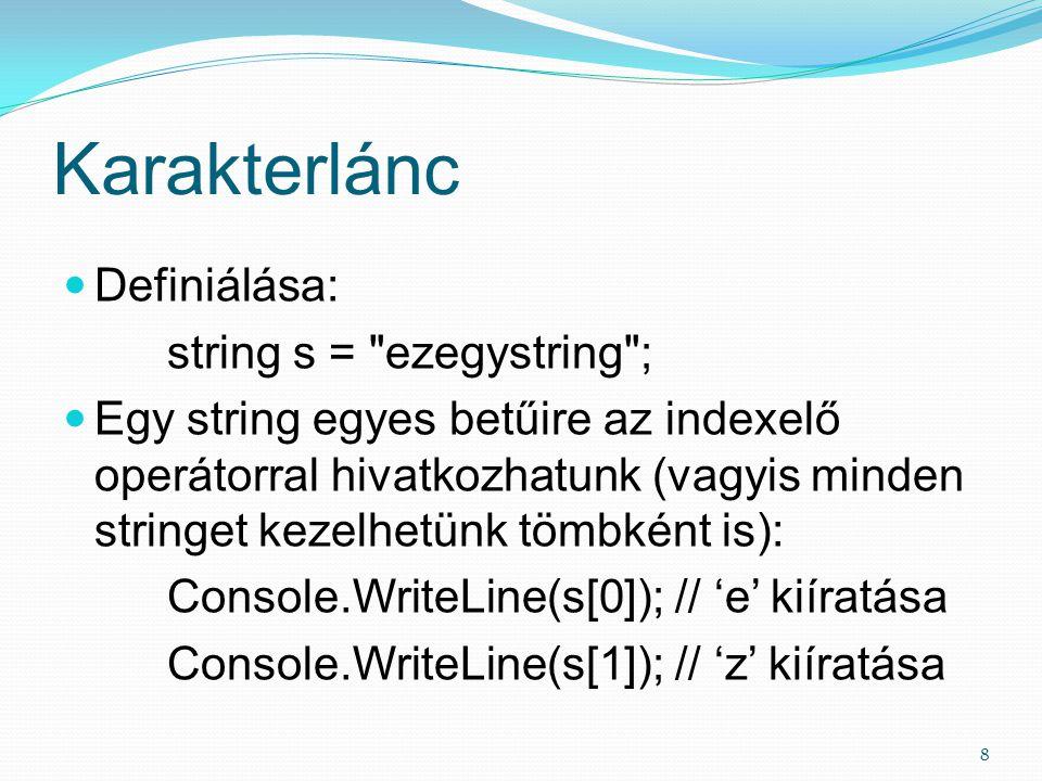 Karakterlánc Definiálása: string s = ezegystring ; Egy string egyes betűire az indexelő operátorral hivatkozhatunk (vagyis minden stringet kezelhetünk tömbként is): Console.WriteLine(s[0]); // 'e' kiíratása Console.WriteLine(s[1]); // 'z' kiíratása 8