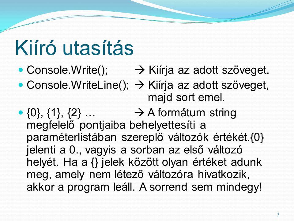 Kiíró utasítás Console.Write();  Kiírja az adott szöveget.
