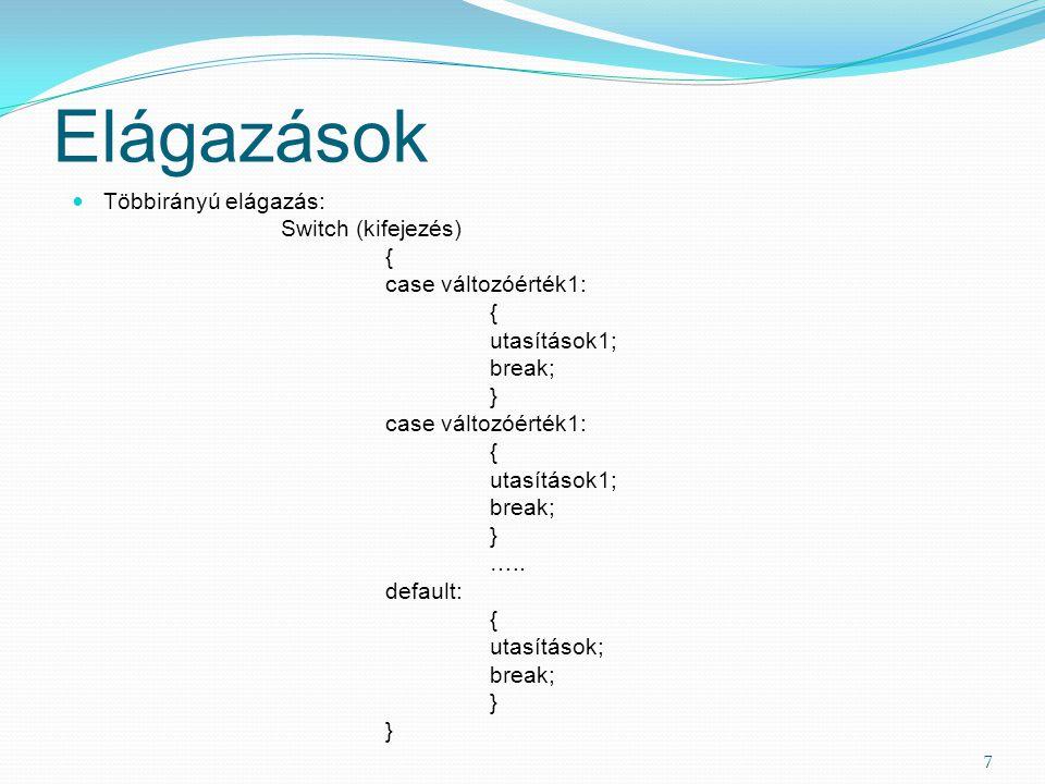 Elágazások Többirányú elágazás: Switch (kifejezés) { case változóérték1: { utasítások1; break; } case változóérték1: { utasítások1; break; } …..