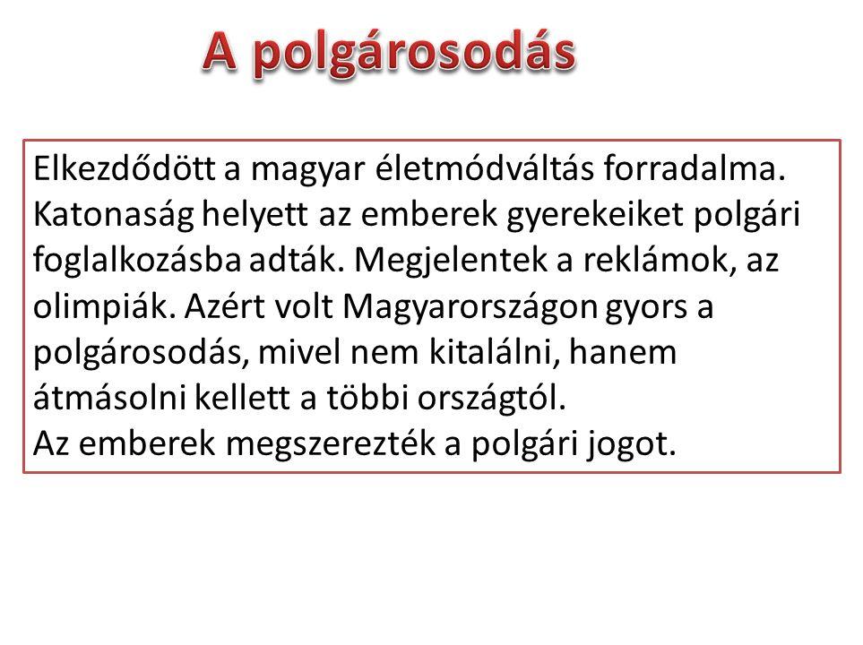 Elkezdődött a magyar életmódváltás forradalma. Katonaság helyett az emberek gyerekeiket polgári foglalkozásba adták. Megjelentek a reklámok, az olimpi