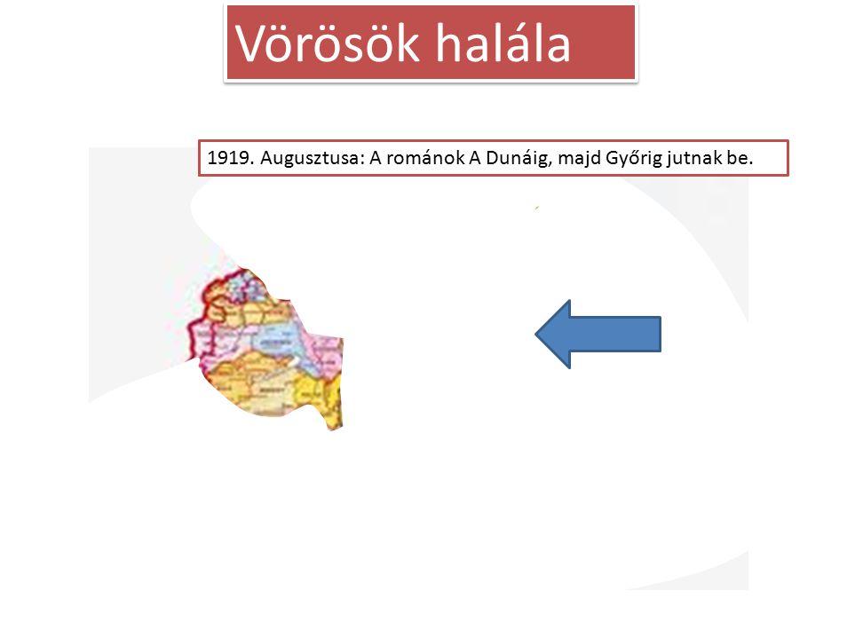 Vörösök halála 1919. Április 16-30. Román előrenyomulás a Tiszáig.1919. Június 18.Csehek megkapják Kárpátalját.1919. Augusztusa: A románok A Dunáig, m