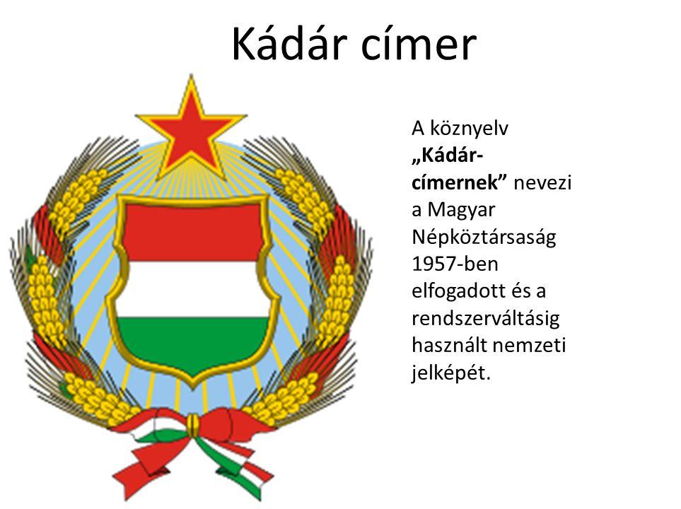 """Kádár címer A köznyelv """"Kádár- címernek"""" nevezi a Magyar Népköztársaság 1957-ben elfogadott és a rendszerváltásig használt nemzeti jelképét."""