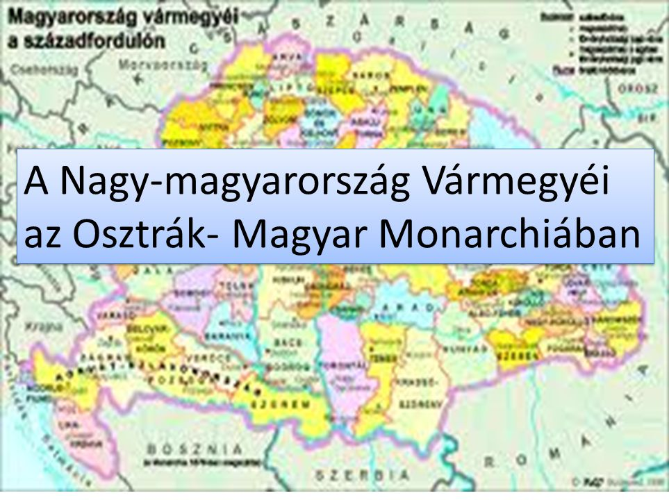 A Nagy-magyarország Vármegyéi az Osztrák- Magyar Monarchiában