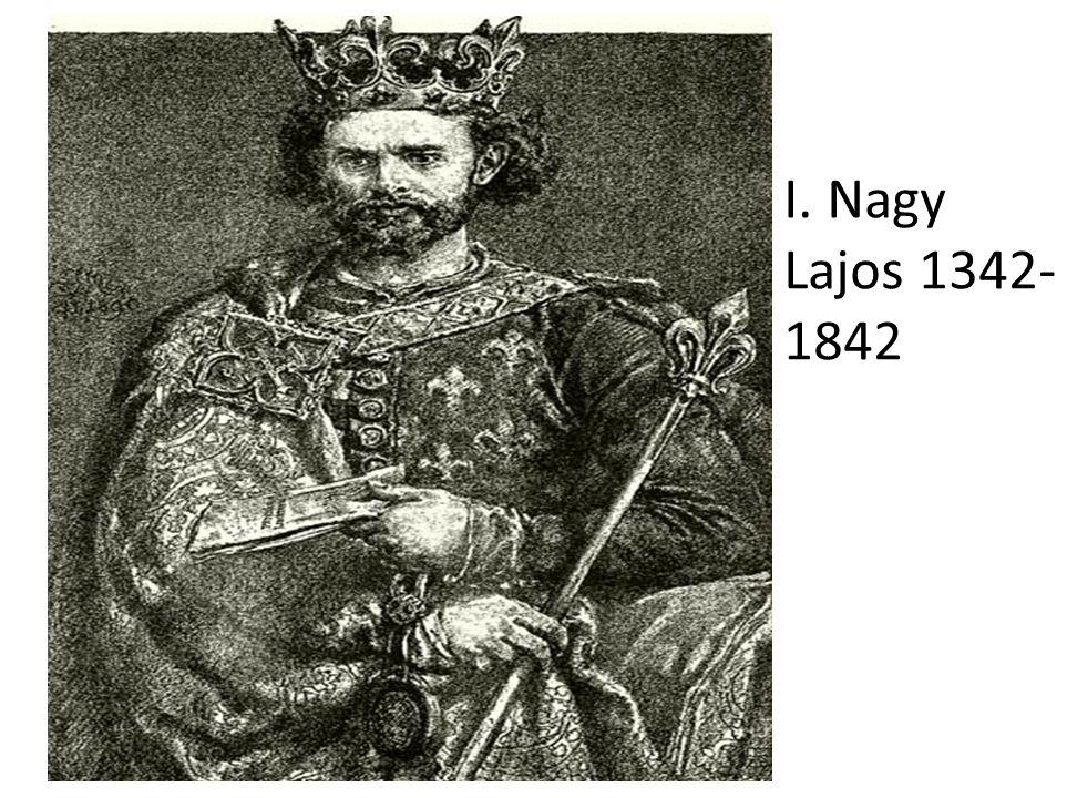 I. Nagy Lajos 1342- 1842