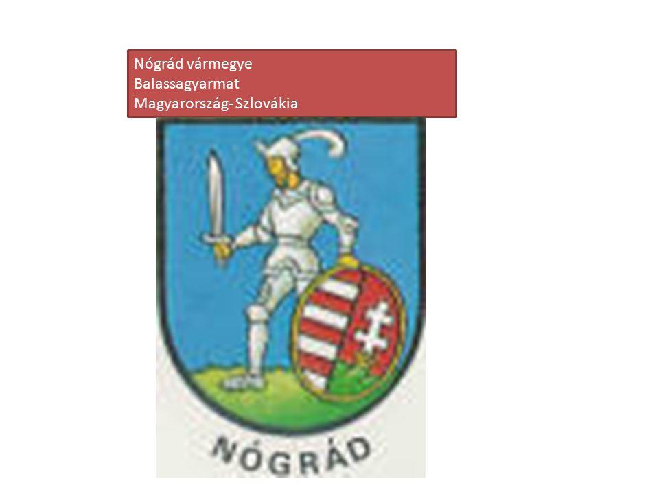 Nógrád vármegye Balassagyarmat Magyarország- Szlovákia