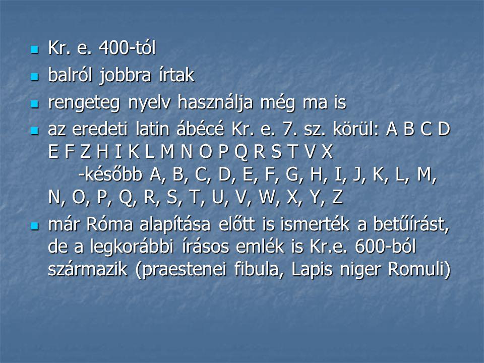 Kr. e. 400-tól Kr. e. 400-tól balról jobbra írtak balról jobbra írtak rengeteg nyelv használja még ma is rengeteg nyelv használja még ma is az eredeti