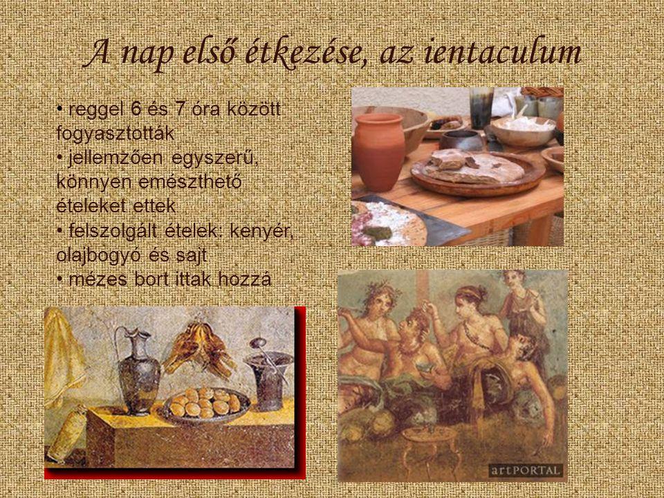 A nap első étkezése, az ientaculum reggel 6 és 7 óra között fogyasztották jellemzően egyszerű, könnyen emészthető ételeket ettek felszolgált ételek: kenyér, olajbogyó és sajt mézes bort ittak hozzá