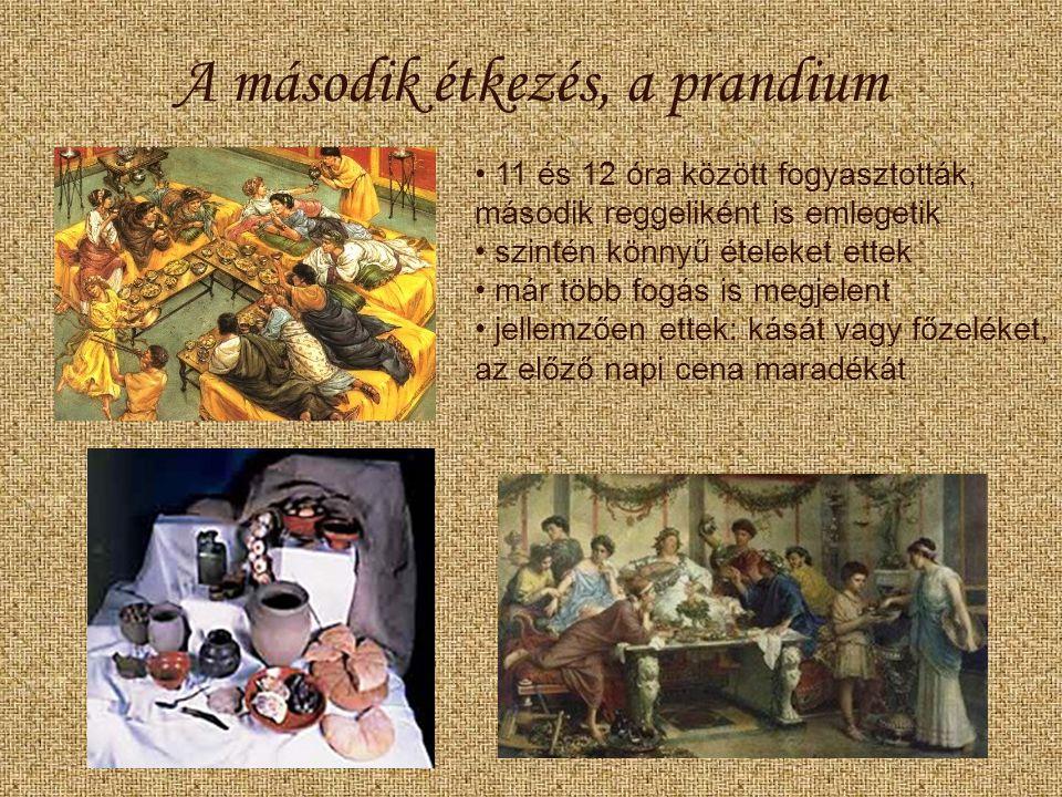 A második étkezés, a prandium 11 és 12 óra között fogyasztották, második reggeliként is emlegetik szintén könnyű ételeket ettek már több fogás is megjelent jellemzően ettek: kását vagy főzeléket, az előző napi cena maradékát