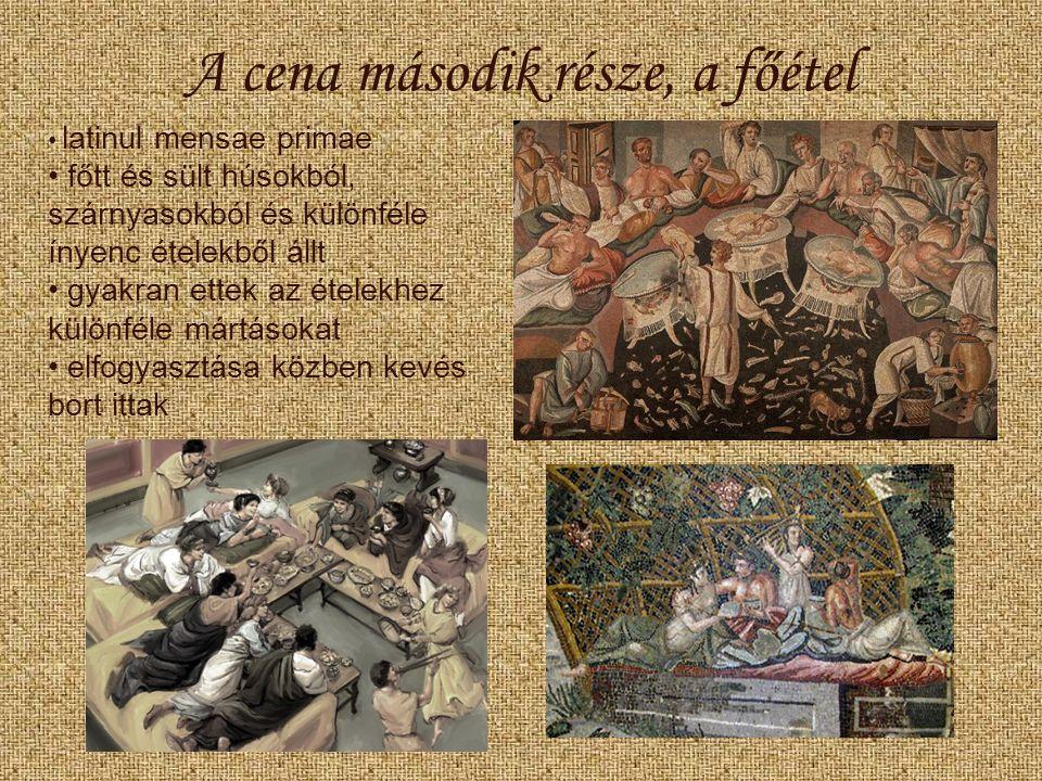 A cena második része, a főétel latinul mensae primae főtt és sült húsokból, szárnyasokból és különféle ínyenc ételekből állt gyakran ettek az ételekhe