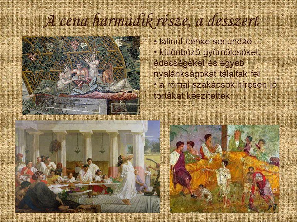 A cena harmadik része, a desszert latinul cenae secundae különböző gyümölcsöket, édességeket és egyéb nyalánkságokat tálaltak fel a római szakácsok híresen jó tortákat készítettek