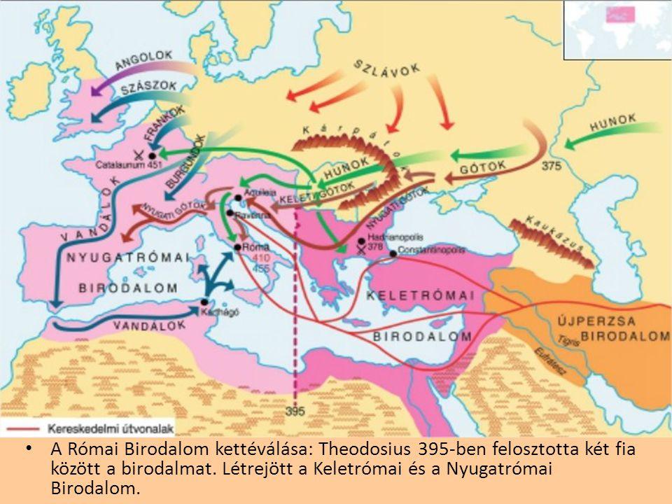 A Római Birodalom kettéválása: Theodosius 395-ben felosztotta két fia között a birodalmat. Létrejött a Keletrómai és a Nyugatrómai Birodalom.