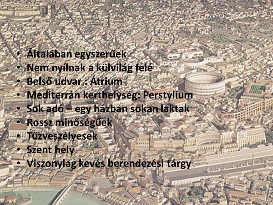 Általában egyszerűek Nem nyílnak a külvilág felé Belső udvar : Átrium Mediterrán kerthelység: Perstylium Sok adó – egy házban sokan laktak Rossz minős