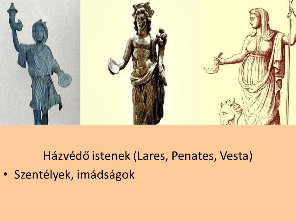Házvédő istenek (Lares, Penates, Vesta) Szentélyek, imádságok