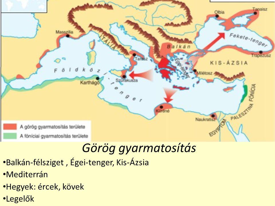 Görög gyarmatosítás Balkán-félsziget, Égei-tenger, Kis-Ázsia Mediterrán Hegyek: ércek, kövek Legelők