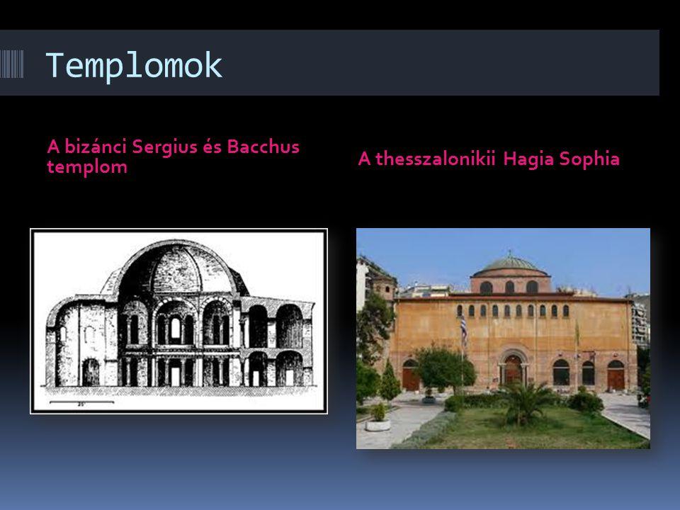 Templomok A bizánci Sergius és Bacchus templom A thesszalonikii Hagia Sophia