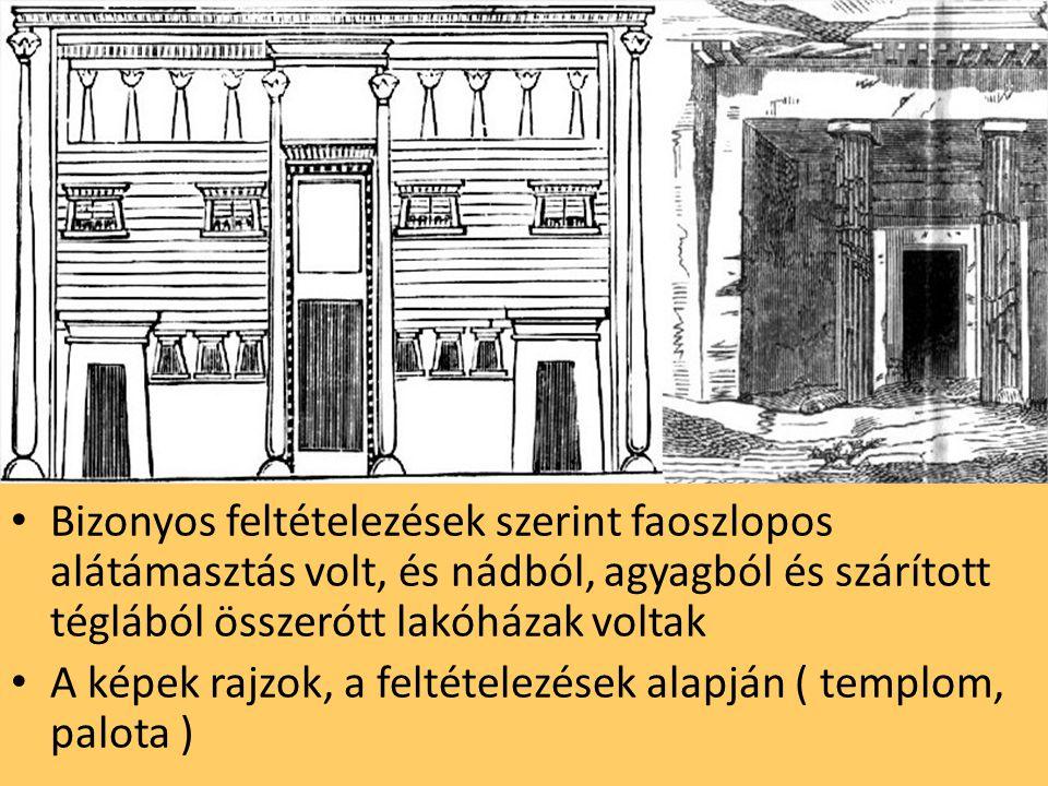 Bizonyos feltételezések szerint faoszlopos alátámasztás volt, és nádból, agyagból és szárított téglából összerótt lakóházak voltak A képek rajzok, a feltételezések alapján ( templom, palota )