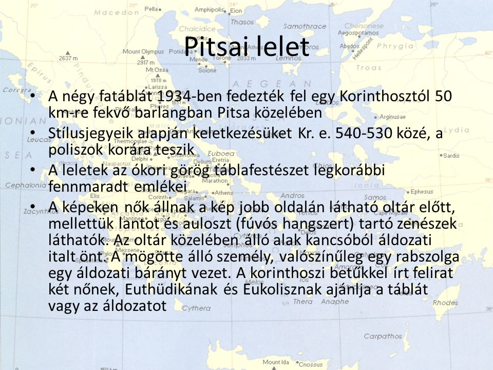 Pitsai lelet A négy fatáblát 1934-ben fedezték fel egy Korinthosztól 50 km-re fekvő barlangban Pitsa közelében Stílusjegyeik alapján keletkezésüket Kr.