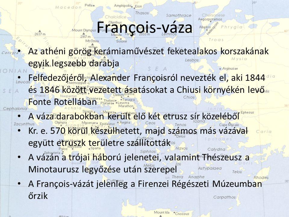 François-váza Az athéni görög kerámiaművészet feketealakos korszakának egyik legszebb darabja Felfedezőjéről, Alexander Françoisról nevezték el, aki 1