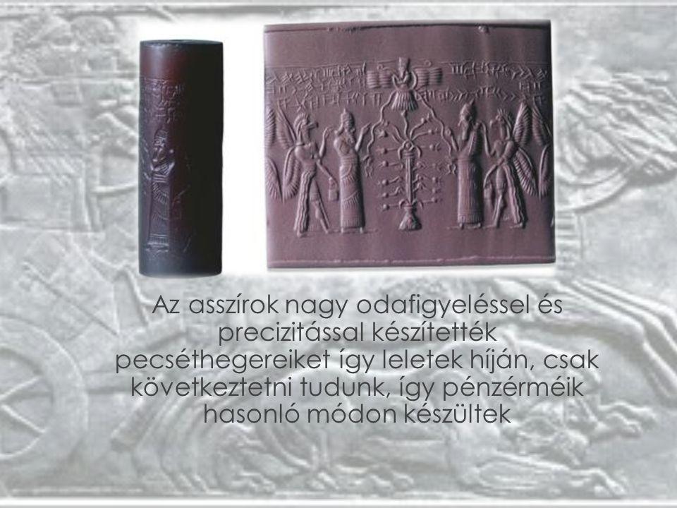 Az asszírok nagy odafigyeléssel és precizitással készítették pecséthegereiket így leletek híján, csak következtetni tudunk, így pénzérméik hasonló mód