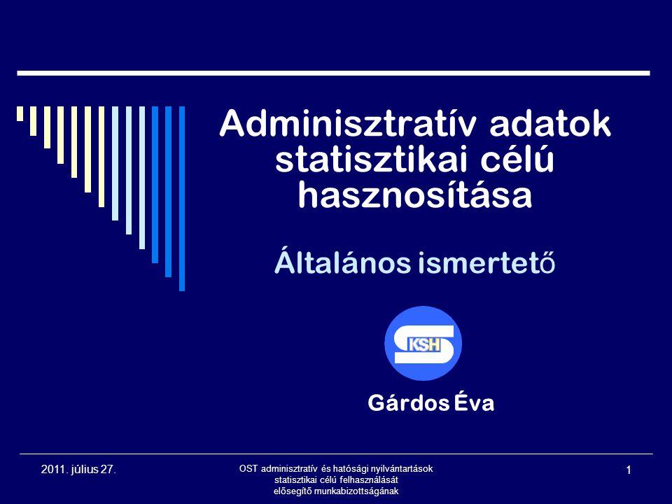 2011. július 27. OST adminisztratív és hatósági nyilvántartások statisztikai célú felhasználását elősegítő munkabizottságának 1 Adminisztratív adatok