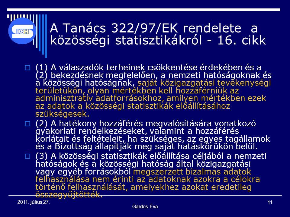 Gárdos Éva 11 2011. július 27. A Tanács 322/97/EK rendelete a közösségi statisztikákról - 16. cikk  (1) A válaszadók terheinek csökkentése érdekében