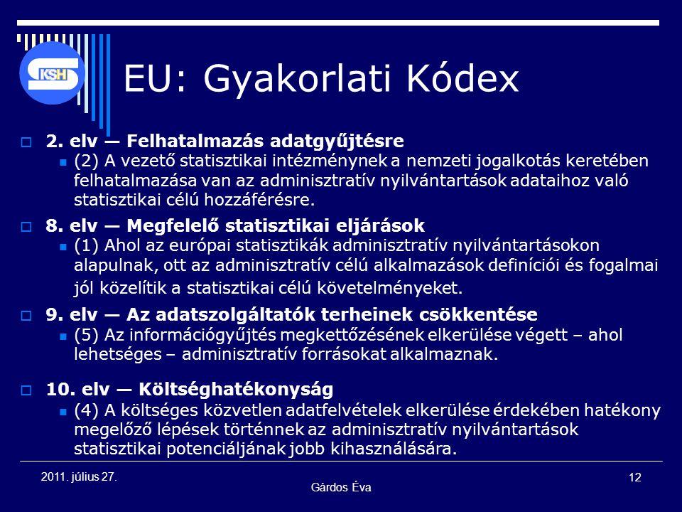 Gárdos Éva 12 2011. július 27. EU: Gyakorlati Kódex  2. elv — Felhatalmazás adatgyűjtésre (2) A vezető statisztikai intézménynek a nemzeti jogalkotás