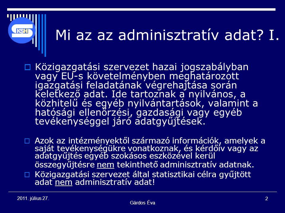 2 2011. július 27. Mi az az adminisztratív adat? I.  Közigazgatási szervezet hazai jogszabályban vagy EU-s követelményben meghatározott igazgatási fe