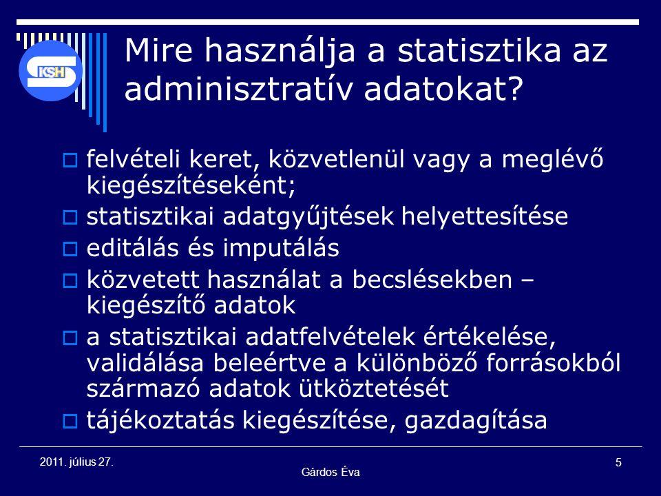 Gárdos Éva 5 2011. július 27. Mire használja a statisztika az adminisztratív adatokat?  felvételi keret, közvetlenül vagy a meglévő kiegészítéseként;