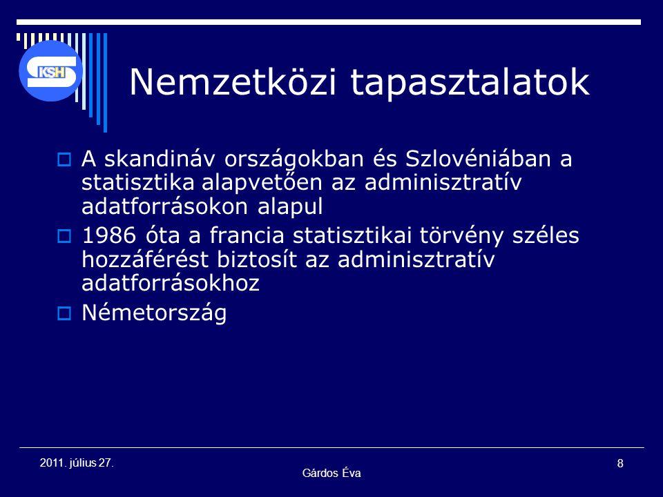 Gárdos Éva 8 2011. július 27. Nemzetközi tapasztalatok  A skandináv országokban és Szlovéniában a statisztika alapvetően az adminisztratív adatforrás