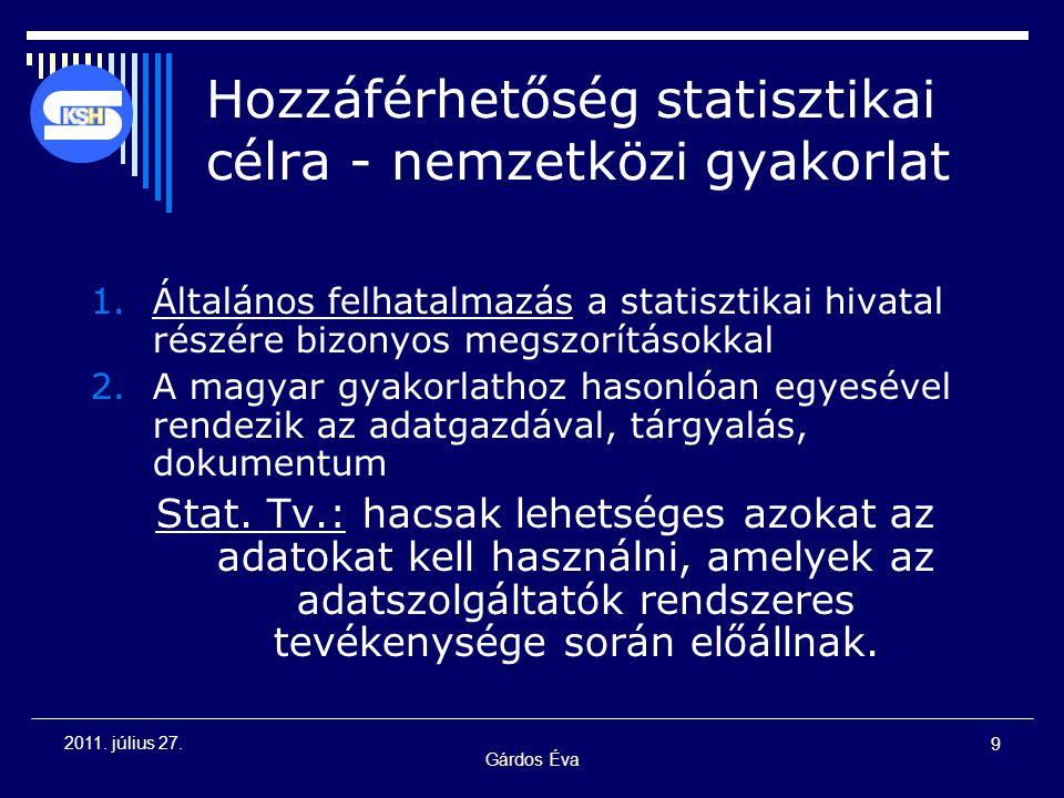 Gárdos Éva 9 2011. július 27. Hozzáférhetőség statisztikai célra - nemzetközi gyakorlat 1.Általános felhatalmazás a statisztikai hivatal részére bizon