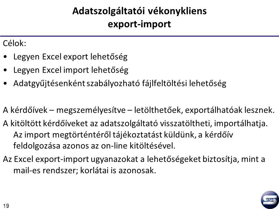 19 Adatszolgáltatói vékonykliens export-import Célok: Legyen Excel export lehetőség Legyen Excel import lehetőség Adatgyűjtésenként szabályozható fájlfeltöltési lehetőség A kérdőívek – megszemélyesítve – letölthetőek, exportálhatóak lesznek.