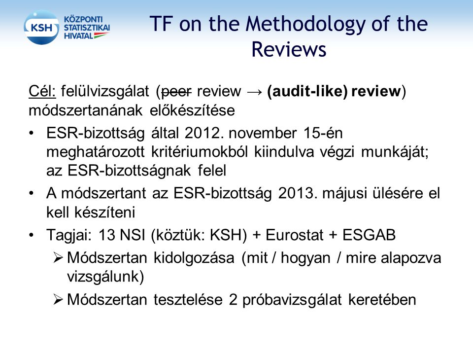 Cél: felülvizsgálat (peer review → (audit-like) review) módszertanának előkészítése ESR-bizottság által 2012.