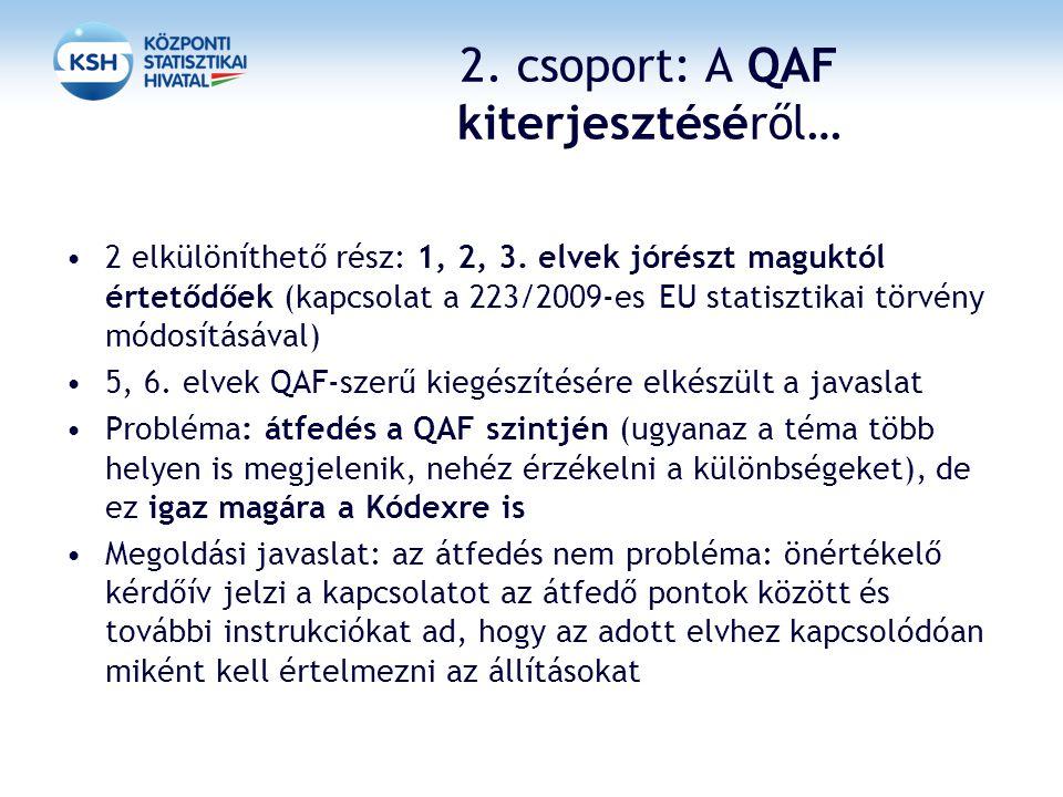 2. csoport: A QAF kiterjesztéséről… 2 elkülöníthető rész: 1, 2, 3. elvek jórészt maguktól értetődőek (kapcsolat a 223/2009-es EU statisztikai törvény