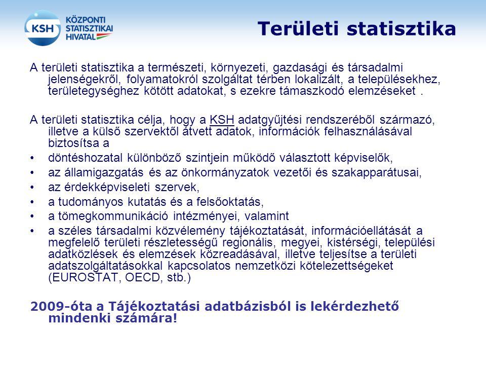Területi statisztika A területi statisztika a természeti, környezeti, gazdasági és társadalmi jelenségekről, folyamatokról szolgáltat térben lokalizál