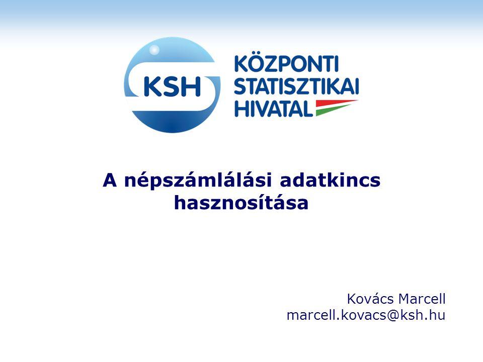 A népszámlálási adatkincs hasznosítása Kovács Marcell marcell.kovacs@ksh.hu